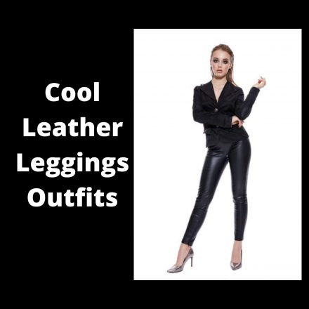 Cool Leather Leggings Outfits