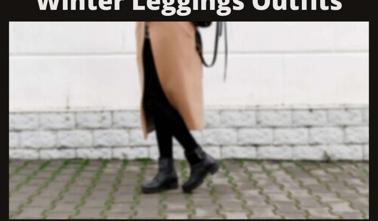 Winter Leggings Outfits