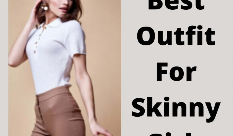 Best Outfit For Skinny Girls