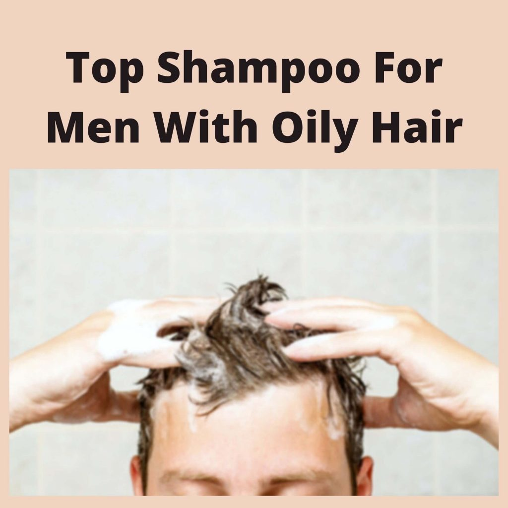 Top Shampoo For Men With Oily Hair